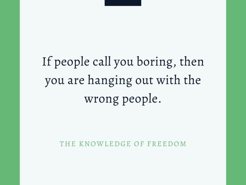 Quote which reads if people call you boring then you are hanging out with the wrong people