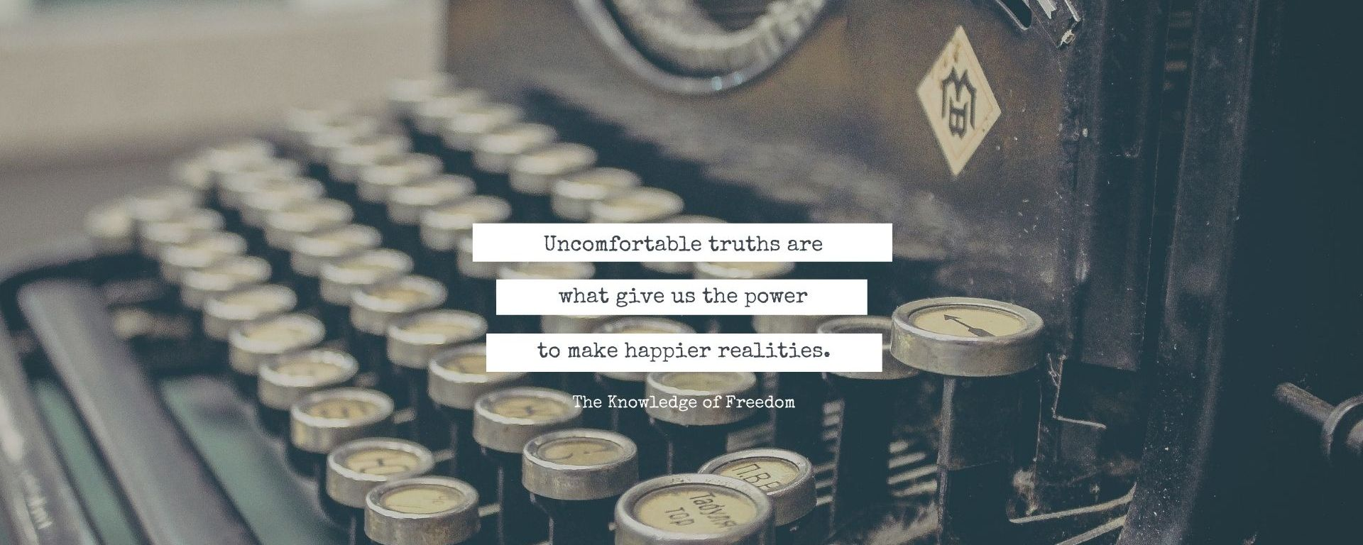 Quote which reads uncomfortable truths are what give us the power to make happier realities