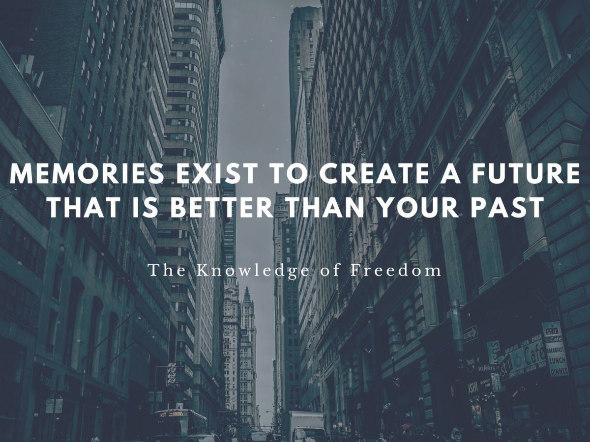 Quote that reads memories exists to create a future that is better than your past