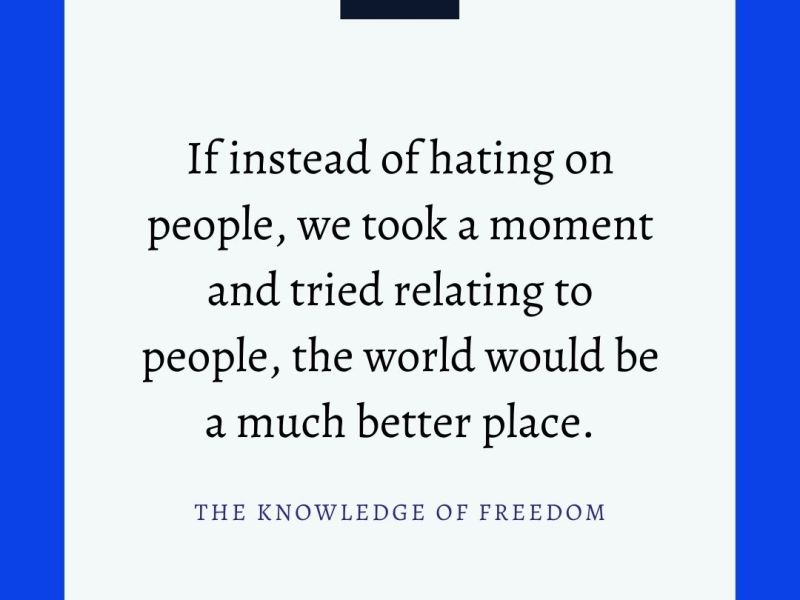 Quote which reads if instead of hating on people, we took a moment and tried relating to people, the world would be a much better place